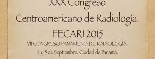 XXX CONGRESO CENTROAMERICANO DE RADIOLOGÍA. FECARI 2015. VII CONGRESO PANAMEÑO DE RADIOLOGÍA.