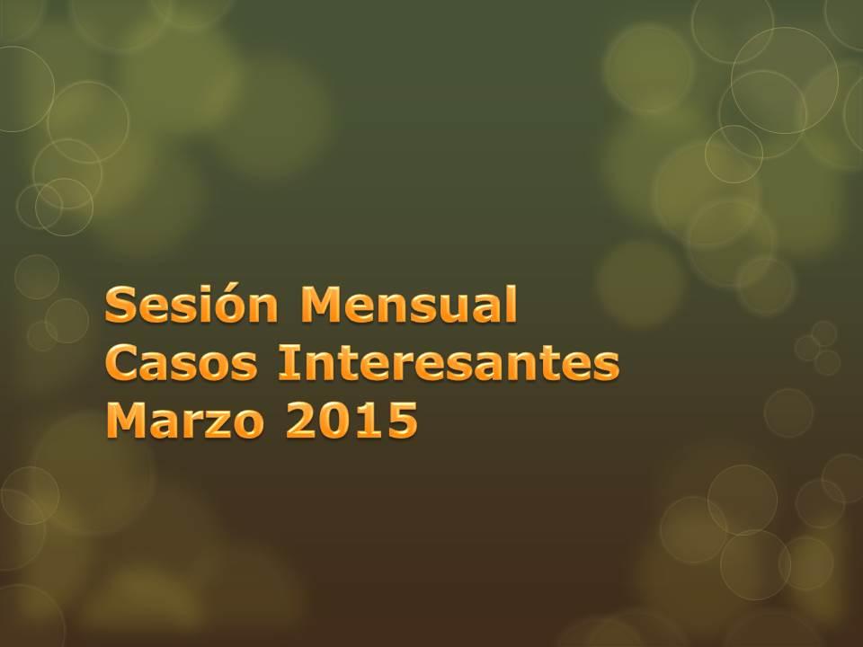 Próxima Reunión Casos Interesantes, Marzo 2015